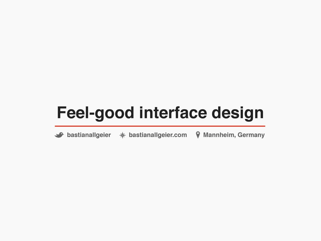 Feel-good interface design bastianallgeier Mann...