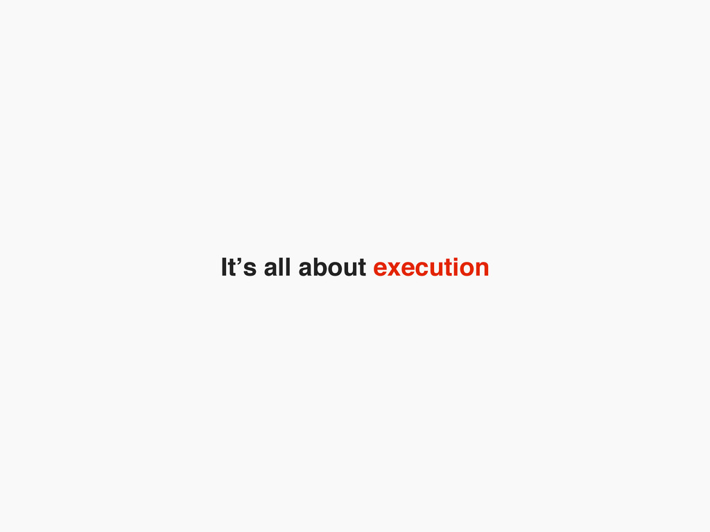 It's all about execution