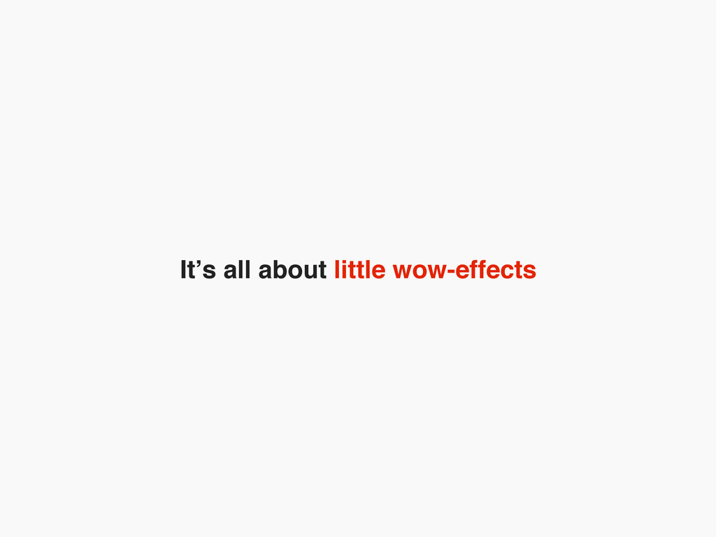 It's all about little wow-effects