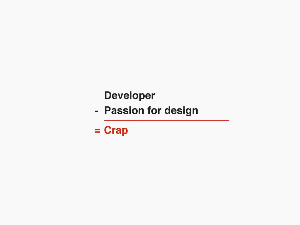 Developer Passion for design Crap - =