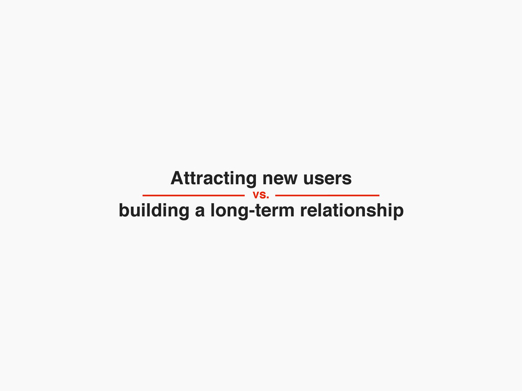 Attracting new users building a long-term relat...