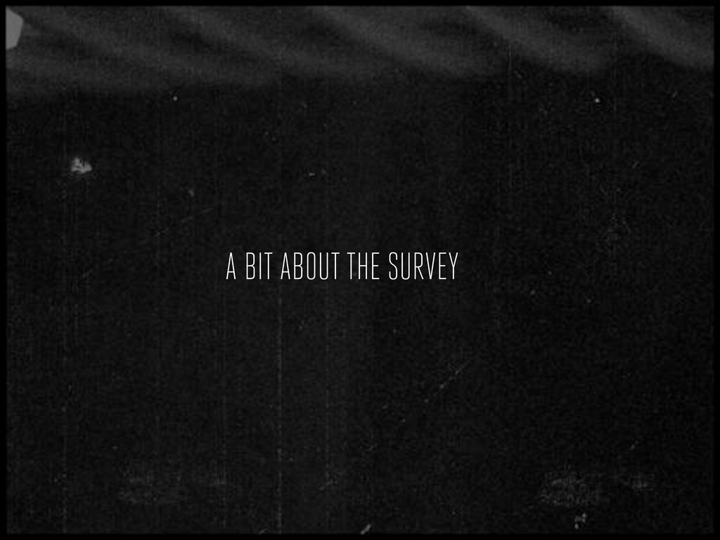A BIT ABOUT THE SURVEY