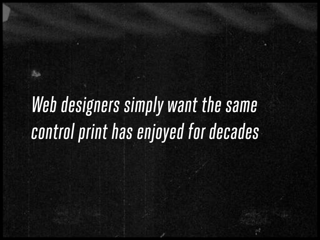 Web designers simply want the same control prin...