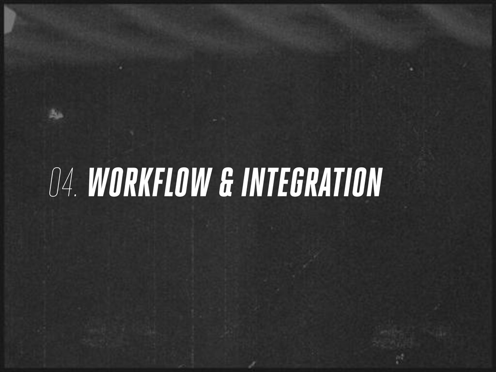 04. WORKFLOW & INTEGRATION