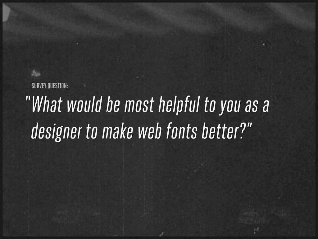What would be most helpful to you as a designer...