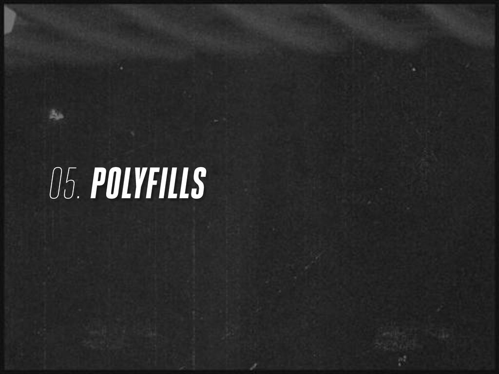 05. POLYFILLS