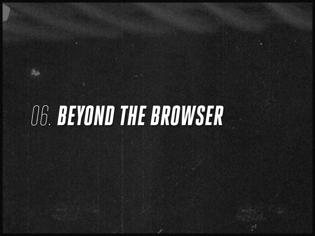 06. BEYOND THE BROWSER