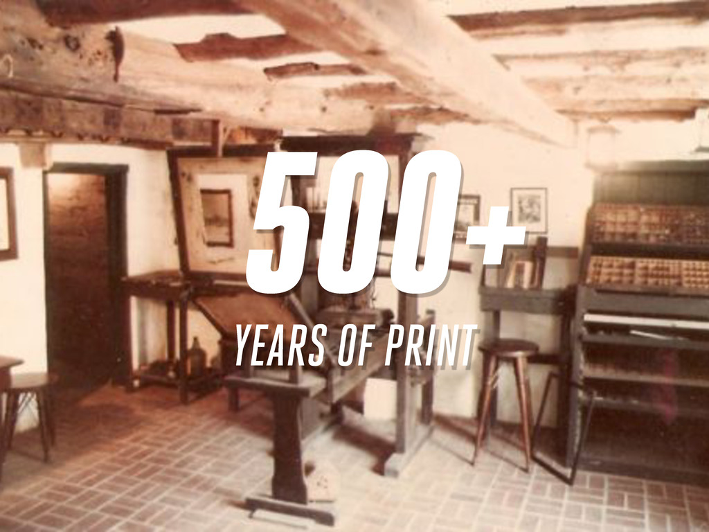500+ YEARS OF PRINT