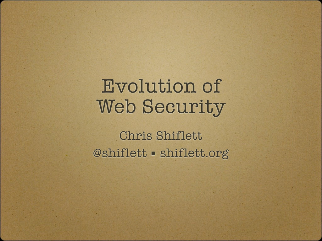 Evolution of Web Security Chris Shiflett @shifl...