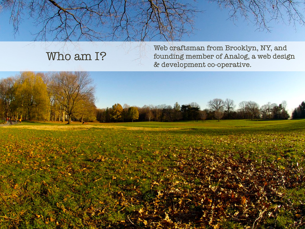 Who am I? Web craftsman from Brooklyn, NY, and ...