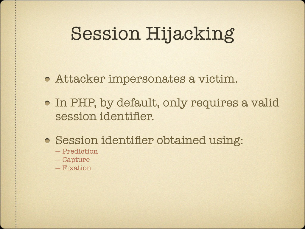 Attacker impersonates a victim. In PHP, by defa...