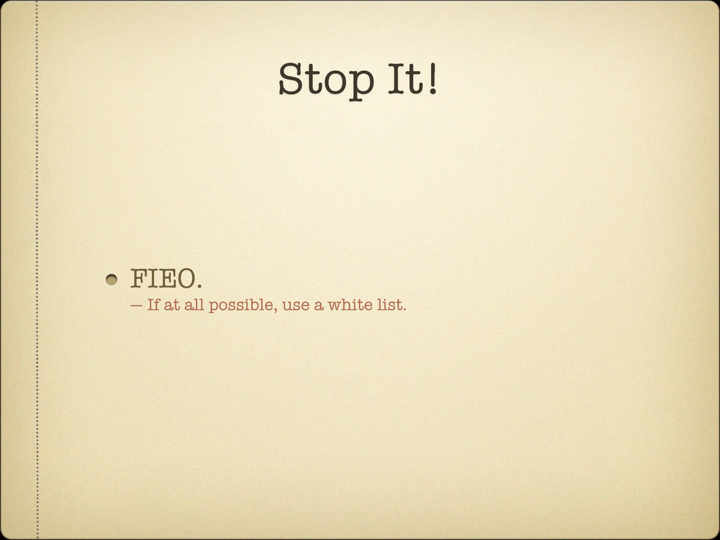 FIEO. — If at all possible, use a white list. S...