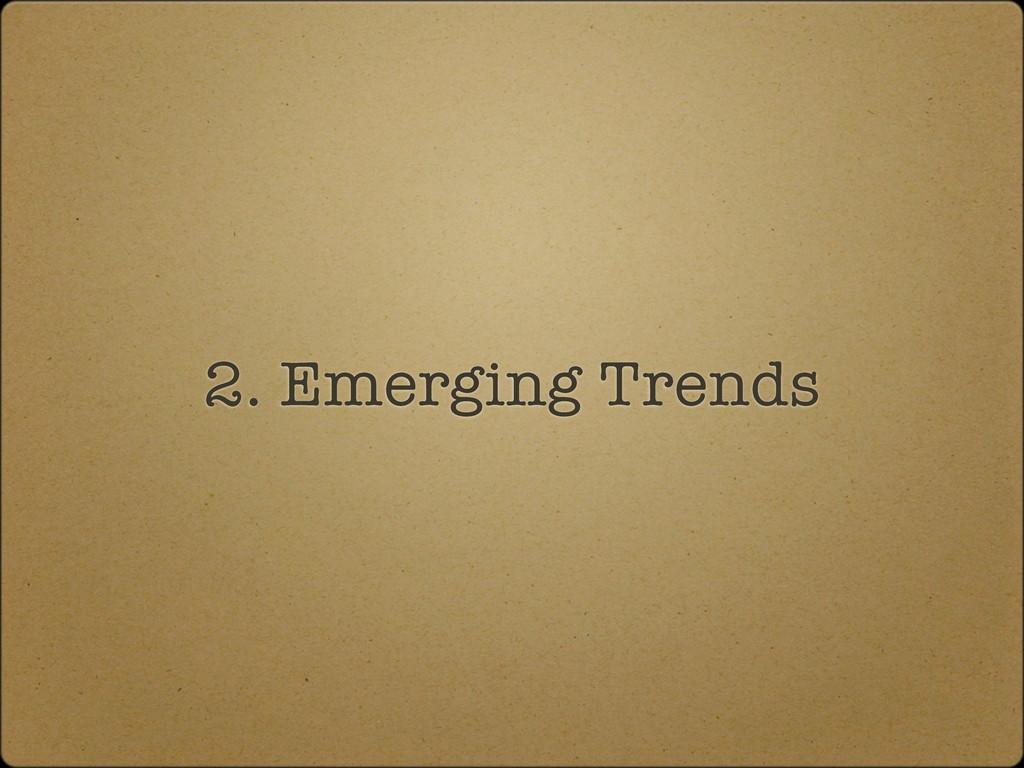 2. Emerging Trends