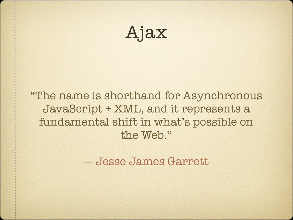 "Ajax ""The name is shorthand for Asynchronous Ja..."