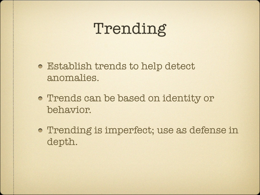 Establish trends to help detect anomalies. Tren...