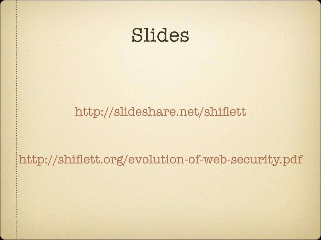 Slides http://shiflett.org/evolution-of-web-secu...