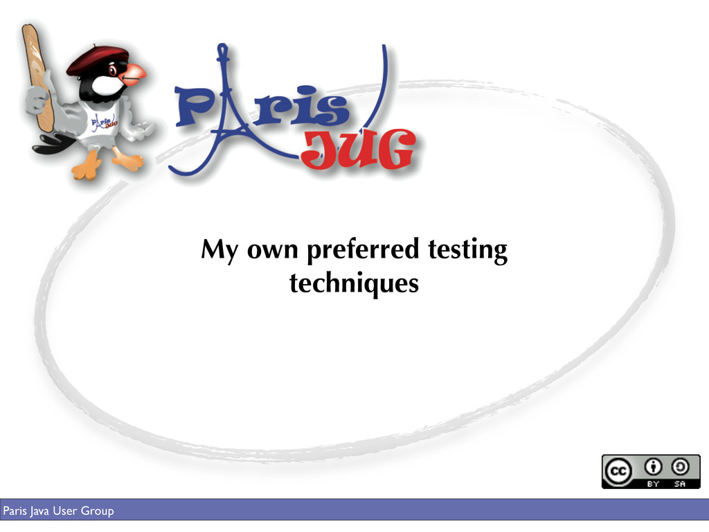 My own preferred testing techniques Paris Java ...