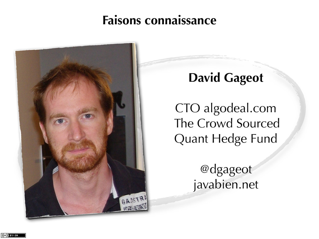 David Gageot CTO algodeal.com The Crowd Sourced...