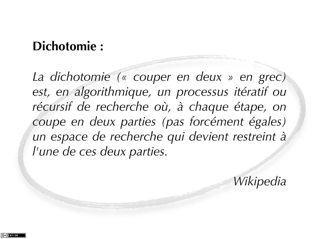 Dichotomie : La dichotomie (« couper en deux » ...