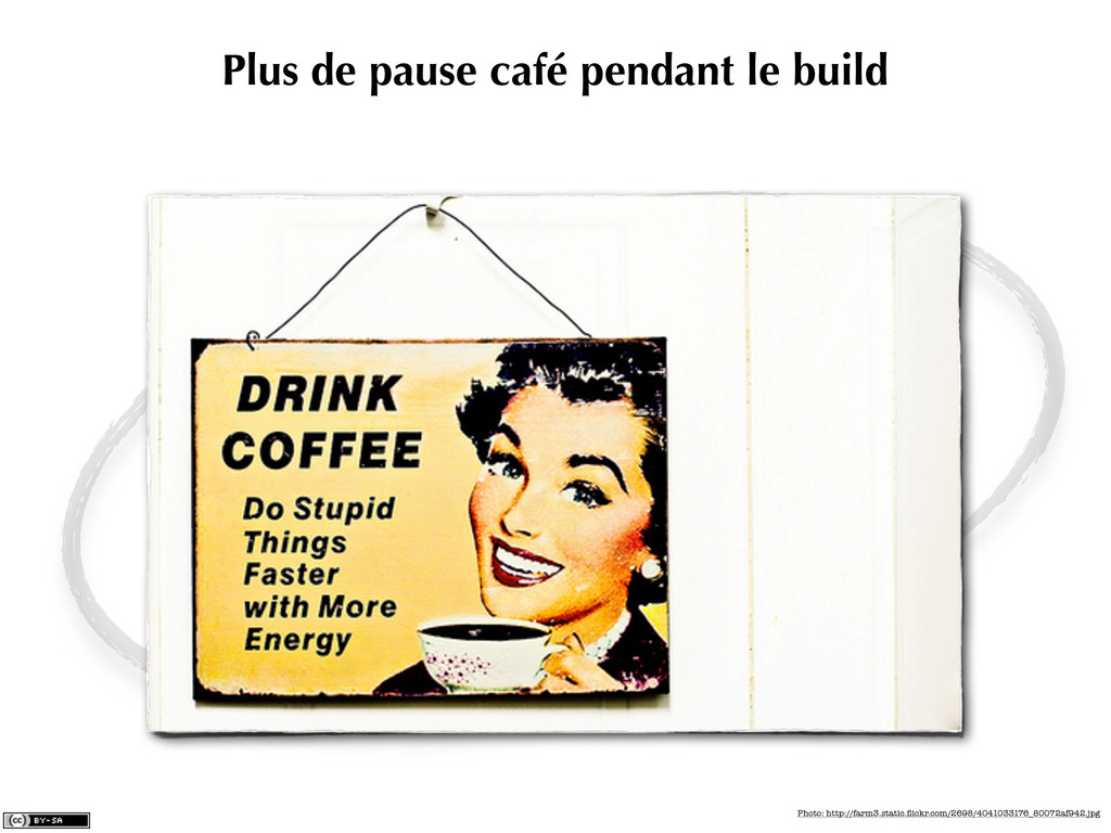 Plus de pause café pendant le build Photo: http...