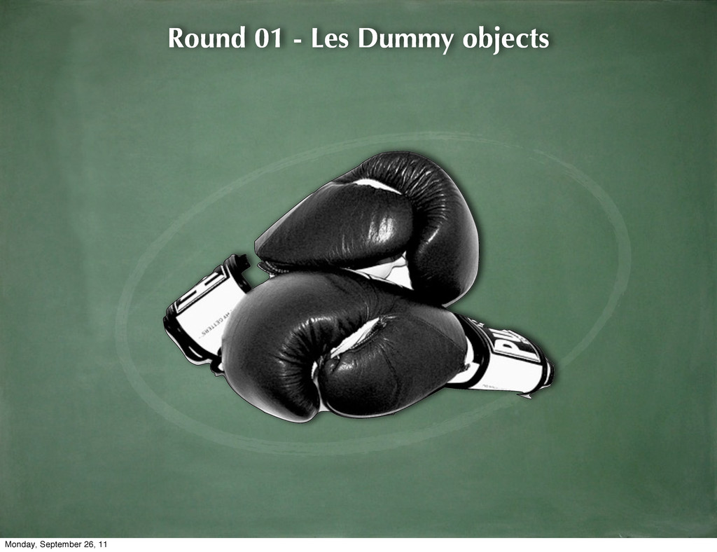 Round 01 - Les Dummy objects Monday, September ...