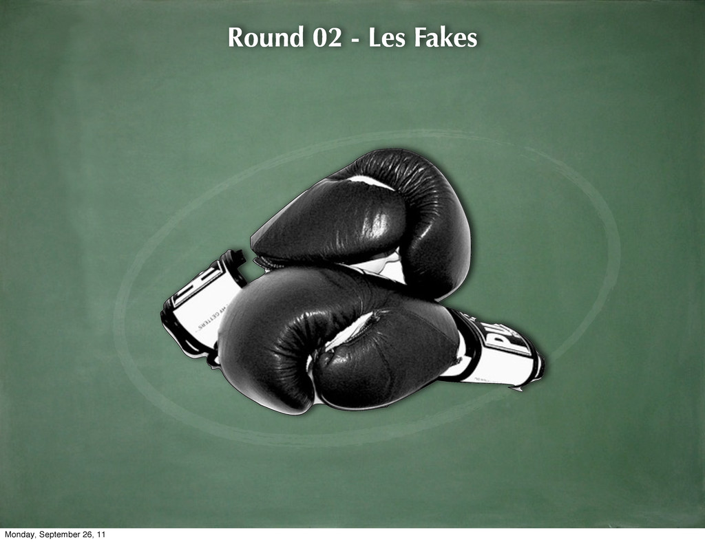 Round 02 - Les Fakes Monday, September 26, 11