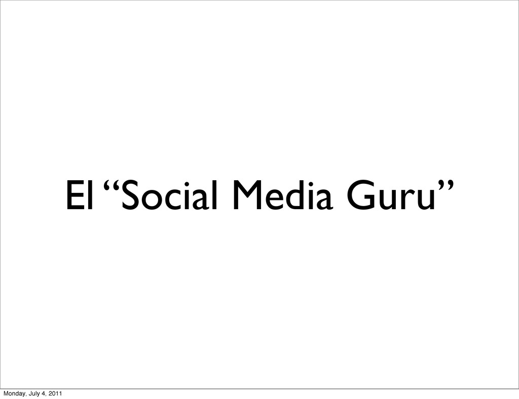 "El ""Social Media Guru"" Monday, July 4, 2011"