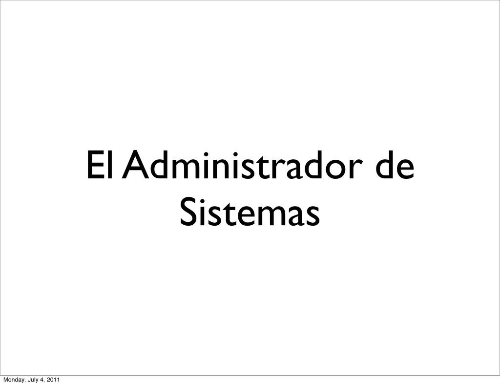 El Administrador de Sistemas Monday, July 4, 20...