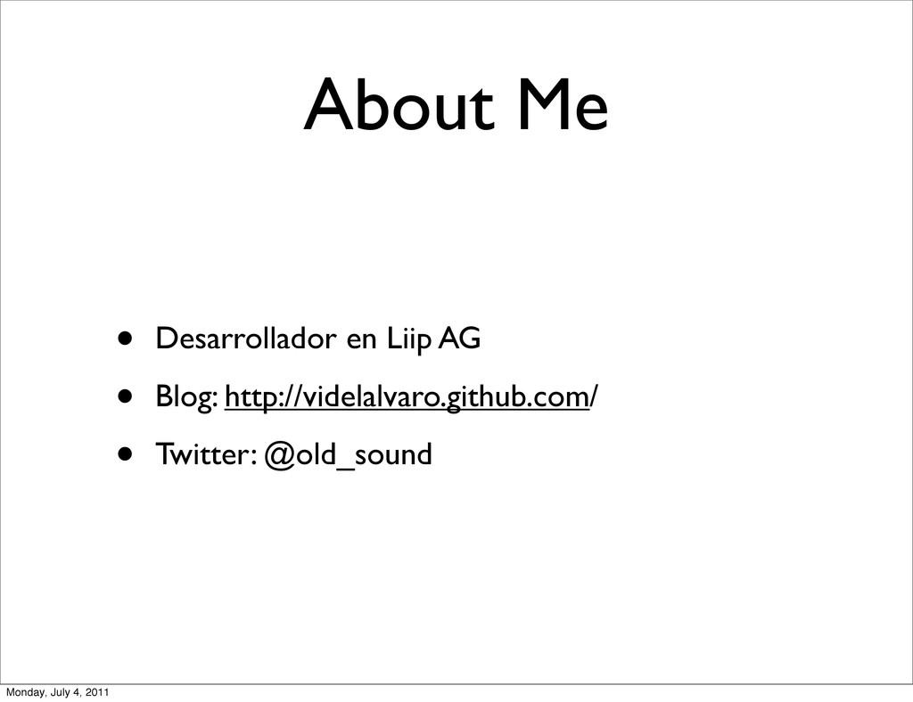 About Me • Desarrollador en Liip AG • Blog: htt...