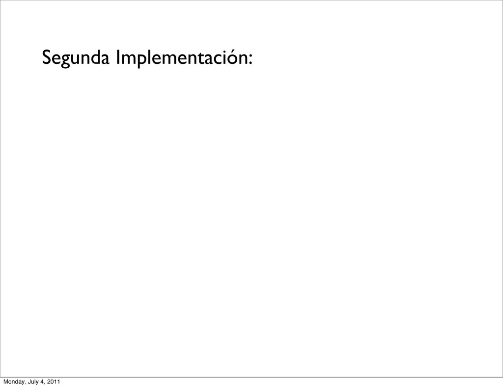 Segunda Implementación: Monday, July 4, 2011