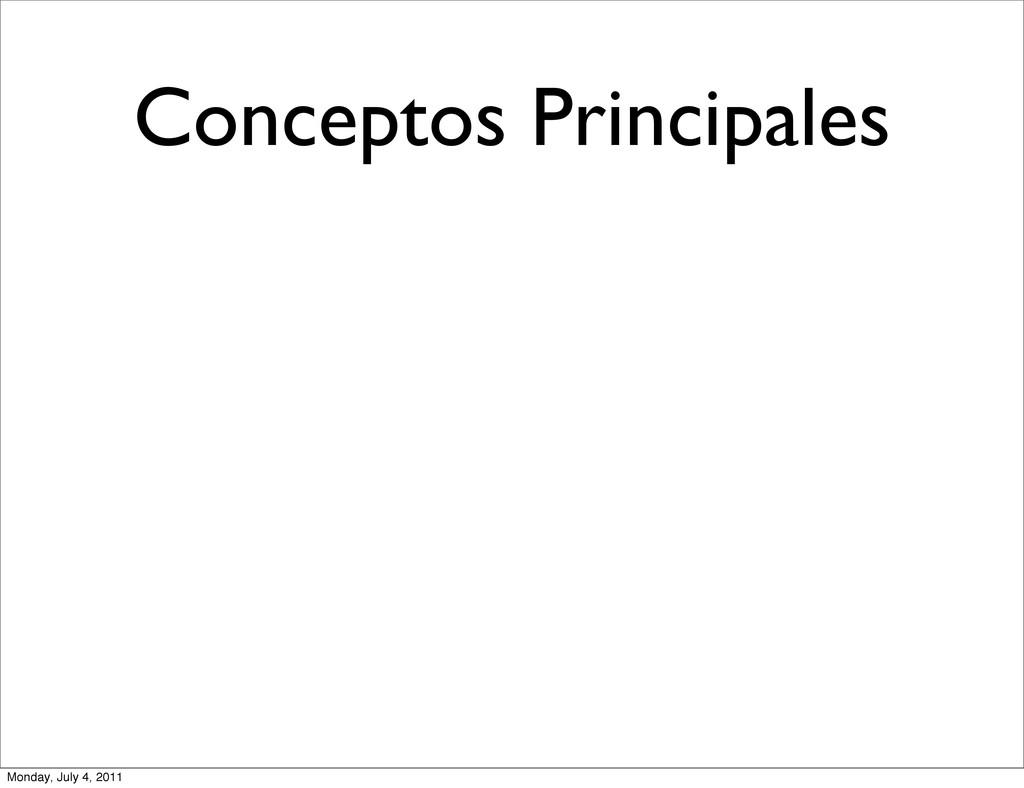Conceptos Principales Monday, July 4, 2011