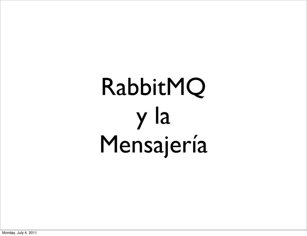 RabbitMQ y la Mensajería Monday, July 4, 2011