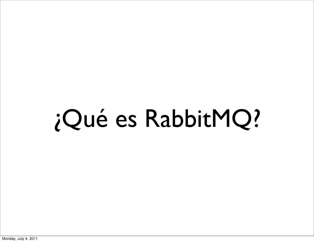 ¿Qué es RabbitMQ? Monday, July 4, 2011