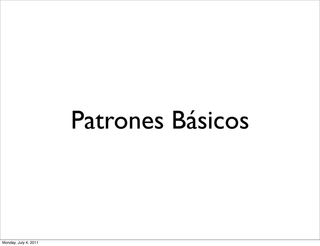 Patrones Básicos Monday, July 4, 2011