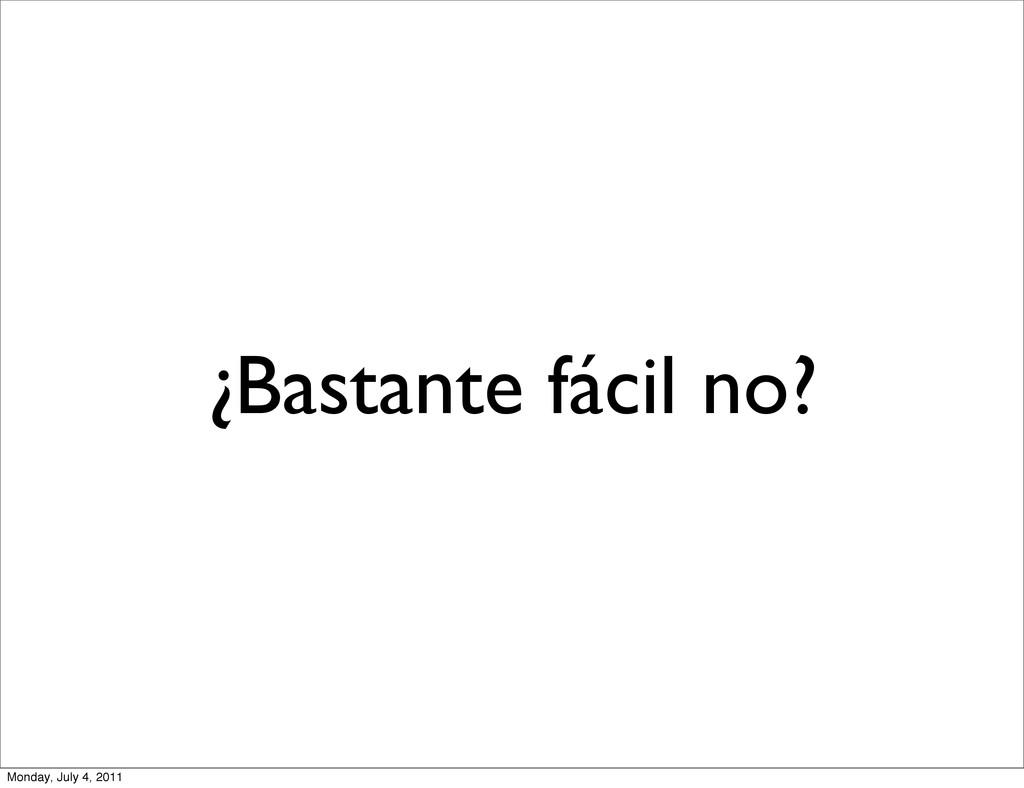 ¿Bastante fácil no? Monday, July 4, 2011