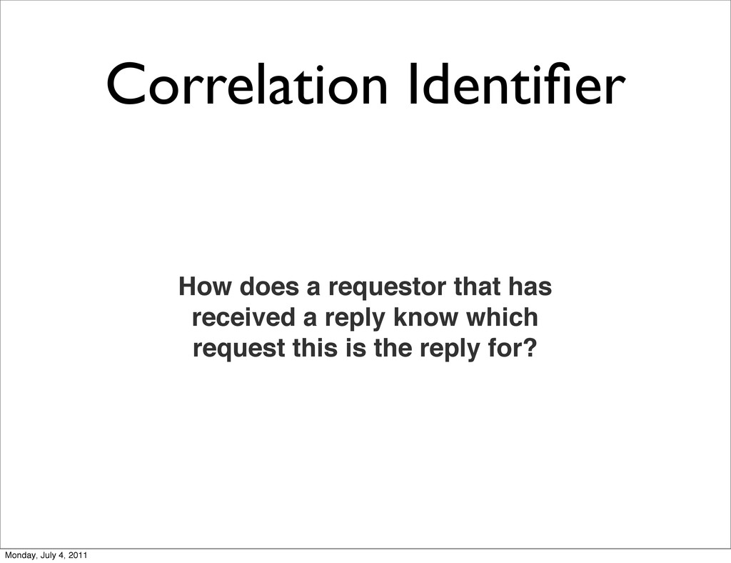 Correlation Identifier How does a requestor that...