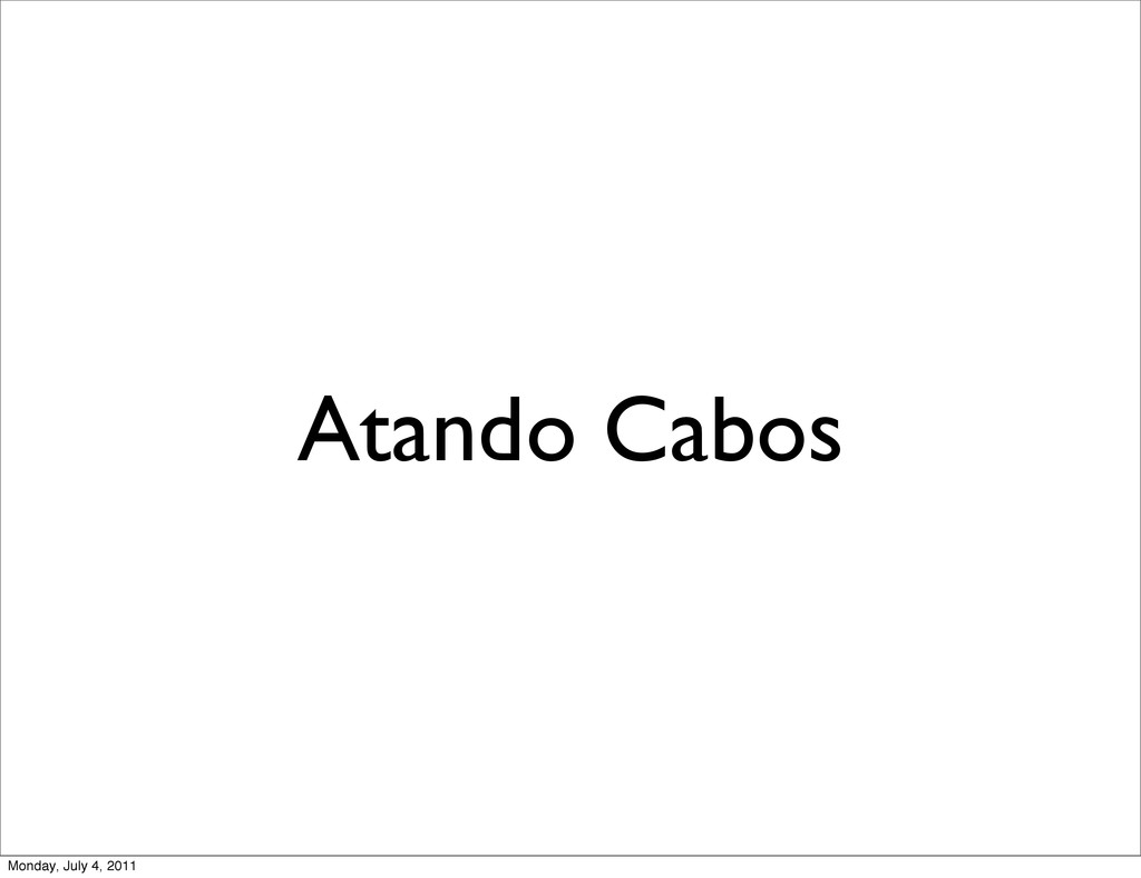Atando Cabos Monday, July 4, 2011