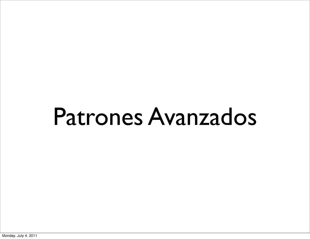 Patrones Avanzados Monday, July 4, 2011