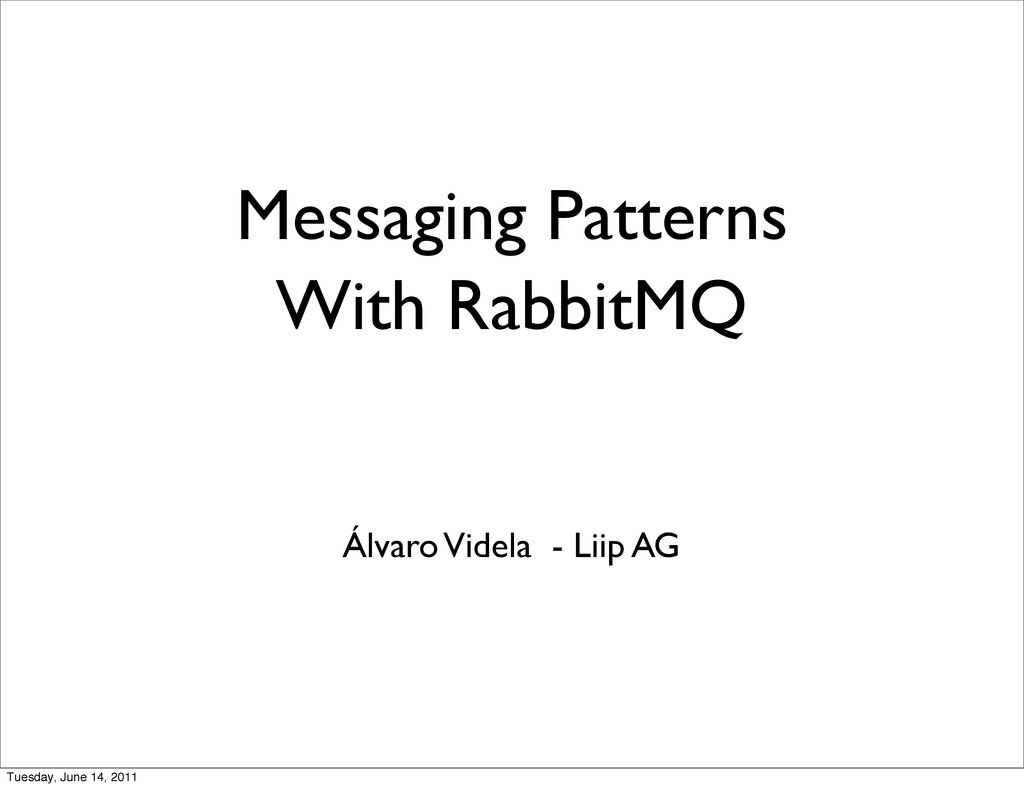 Messaging Patterns With RabbitMQ Álvaro Videla ...