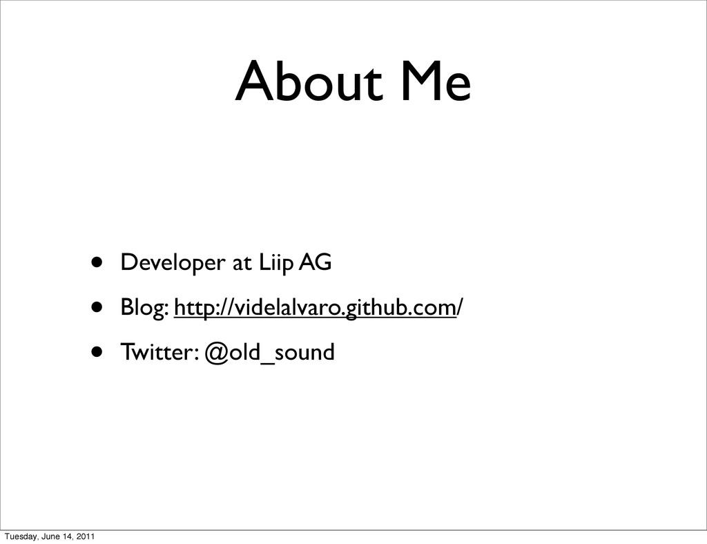 About Me • Developer at Liip AG • Blog: http://...