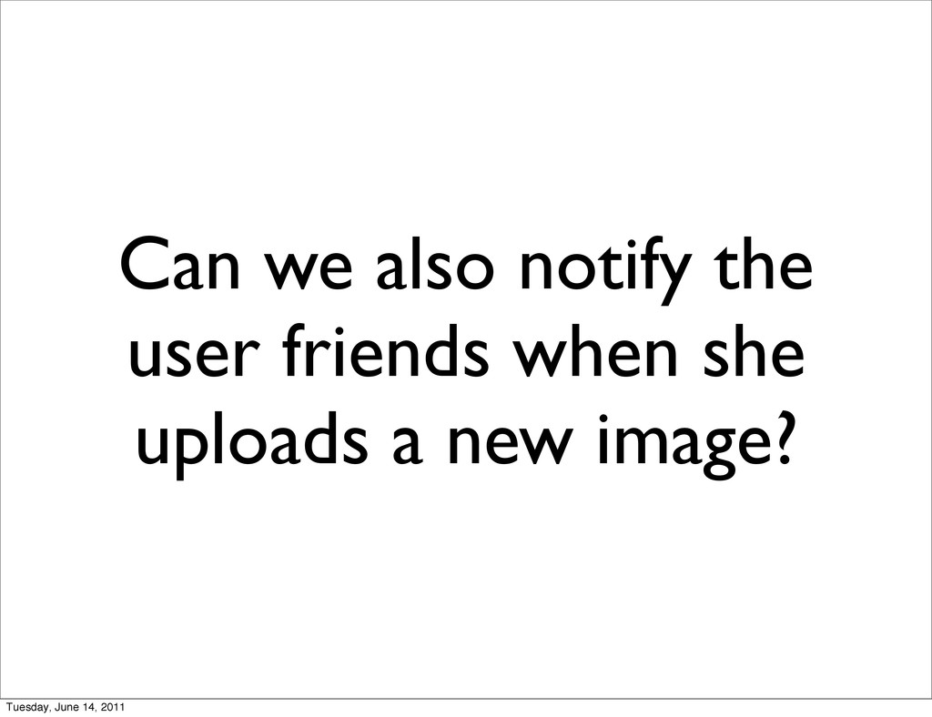 Can we also notify the user friends when she up...
