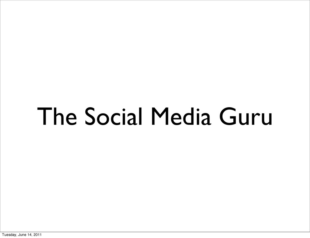 The Social Media Guru Tuesday, June 14, 2011