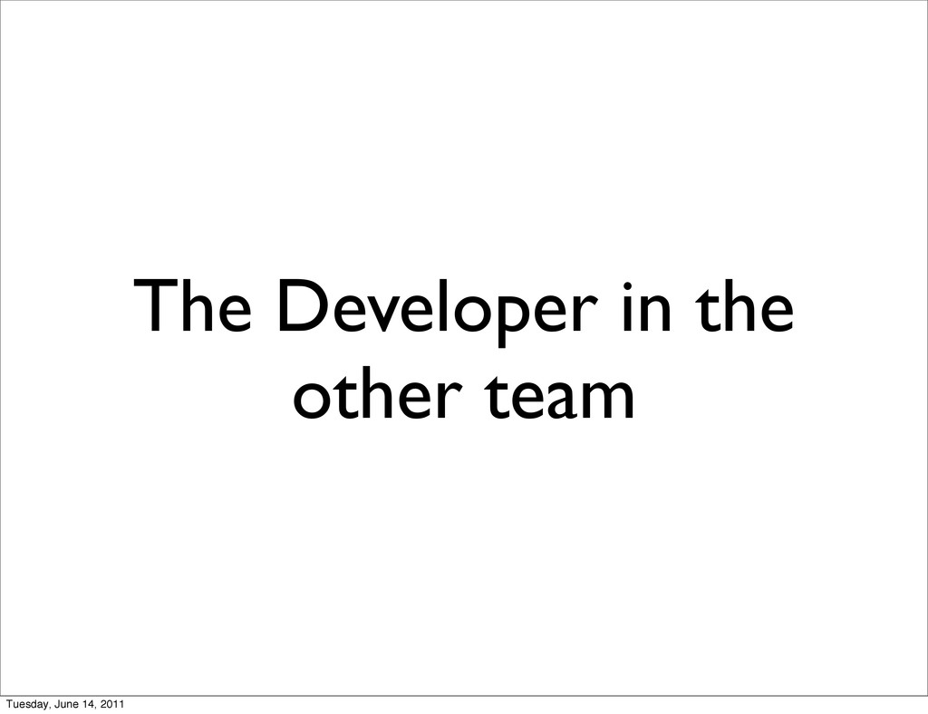 The Developer in the other team Tuesday, June 1...