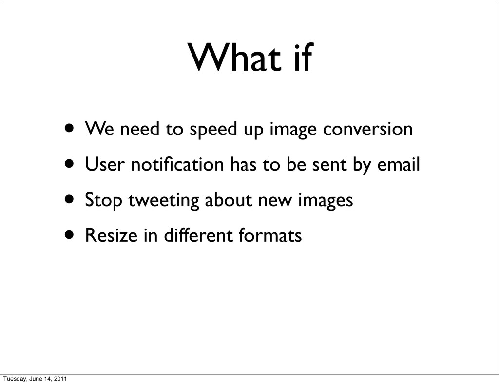 What if • We need to speed up image conversion ...