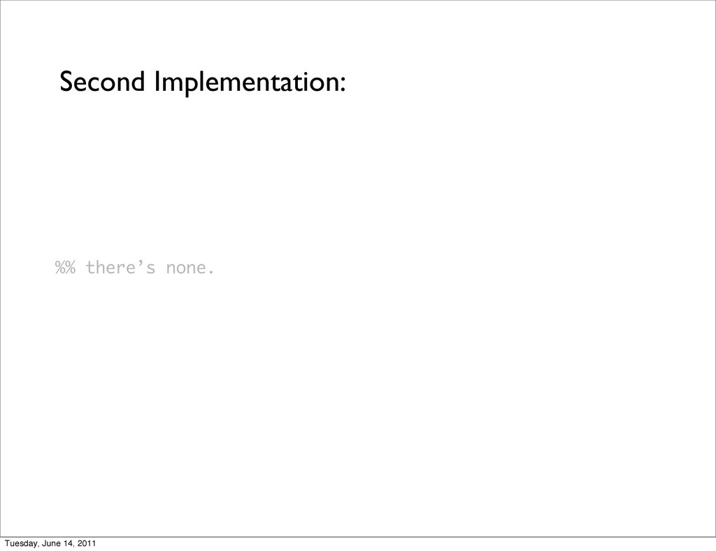 Second Implementation: %% there's none. Tuesday...