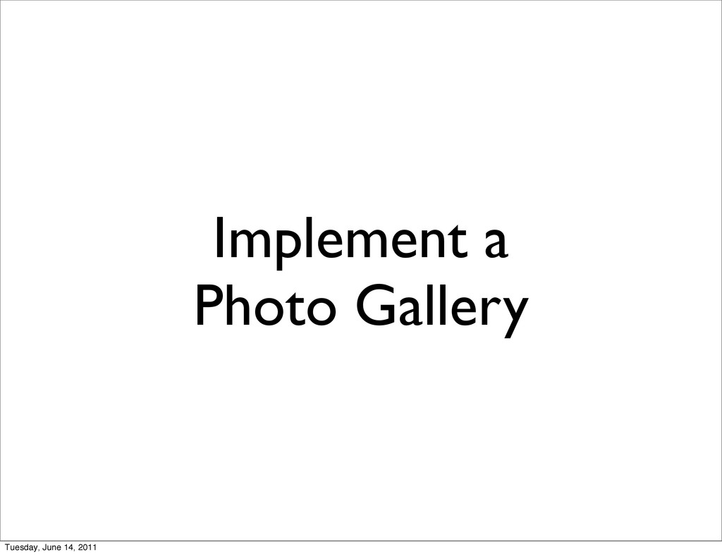 Implement a Photo Gallery Tuesday, June 14, 2011