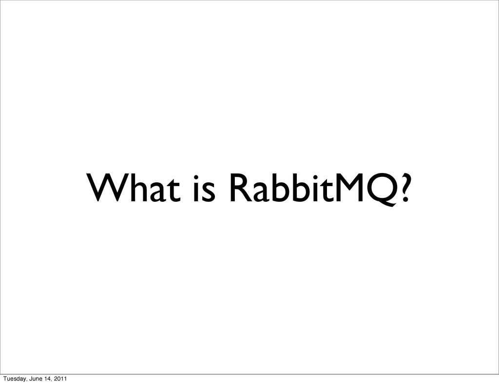 What is RabbitMQ? Tuesday, June 14, 2011