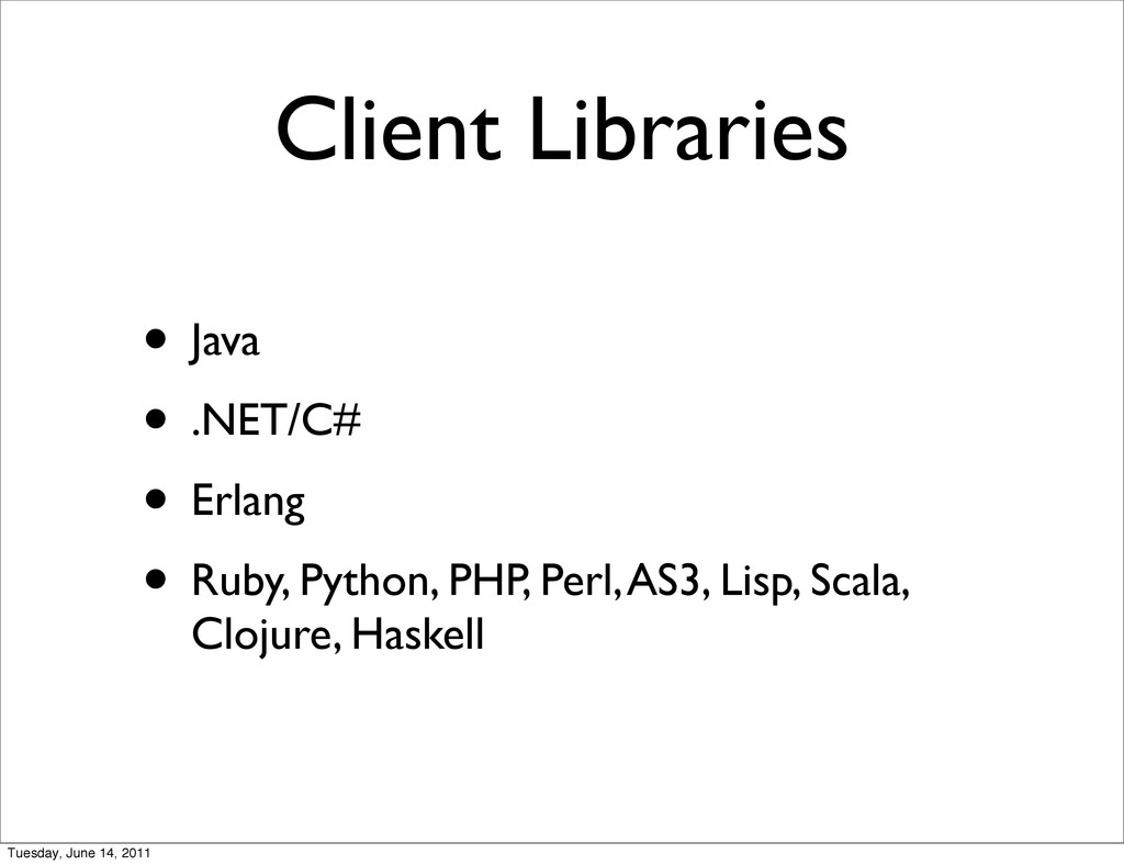 Client Libraries • Java • .NET/C# • Erlang • Ru...