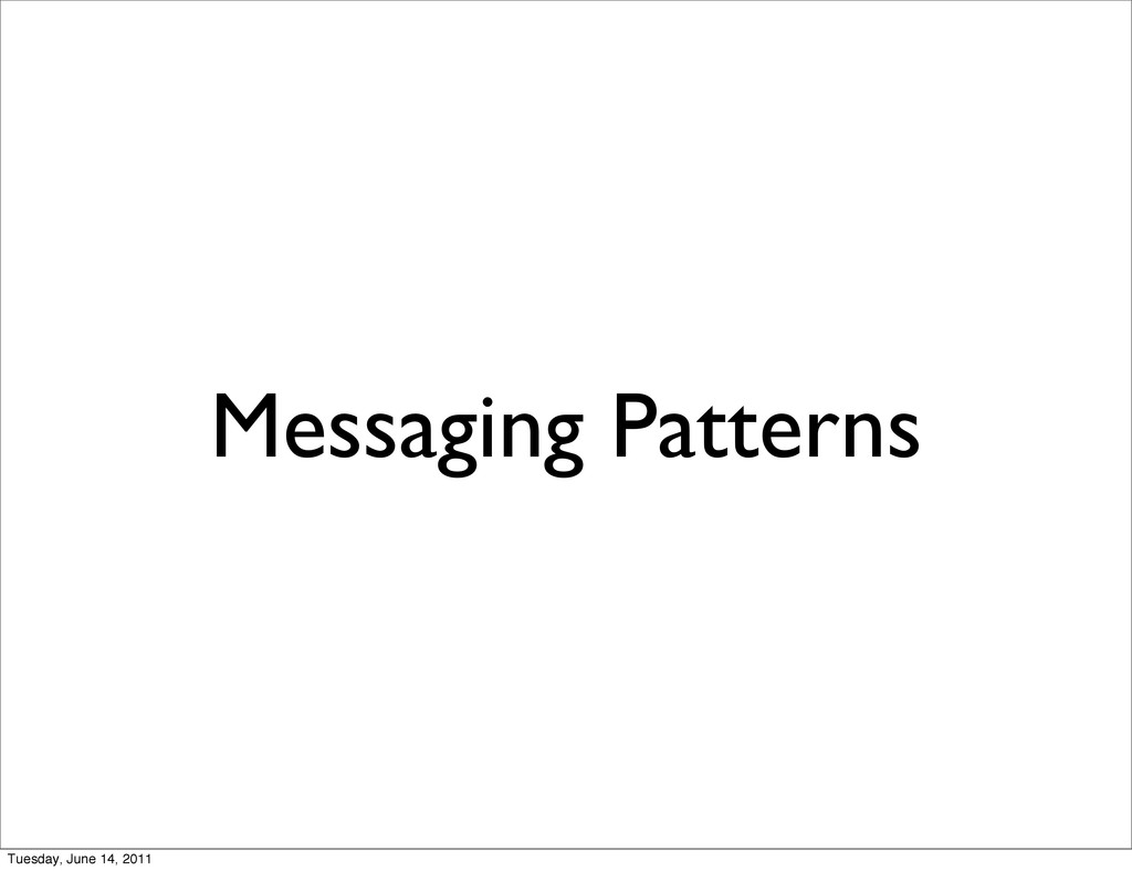 Messaging Patterns Tuesday, June 14, 2011