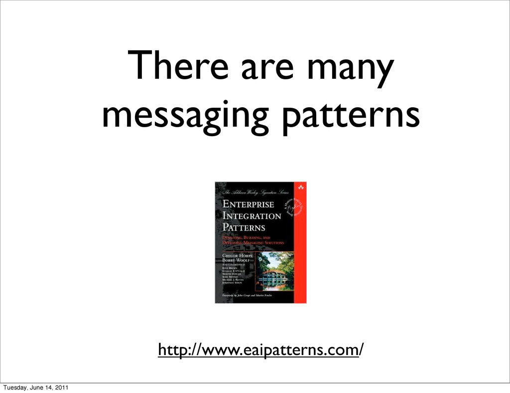 There are many messaging patterns http://www.ea...